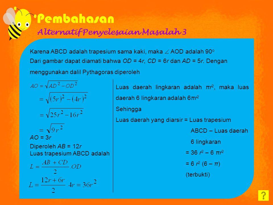 Alternatif Penyelesaian Masalah 2 Diketahui OC = x cm, diperoleh AC = 2x cm dan OD = y cm, diperoleh BD = 2y cm Luas ABCD = 24 = 12 = xy Karena xy = 1