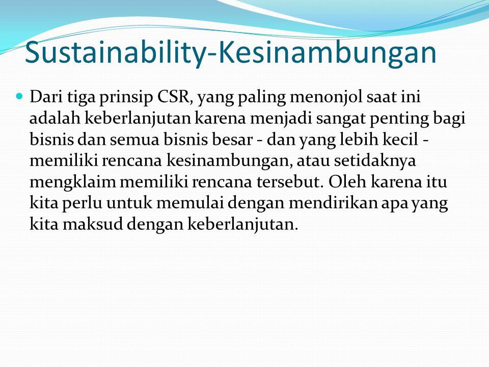 Sustainability-Kesinambungan Dari tiga prinsip CSR, yang paling menonjol saat ini adalah keberlanjutan karena menjadi sangat penting bagi bisnis dan s