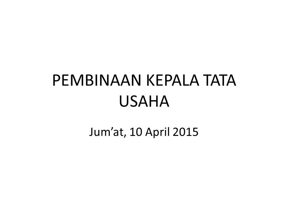 PEMBINAAN KEPALA TATA USAHA Jum'at, 10 April 2015