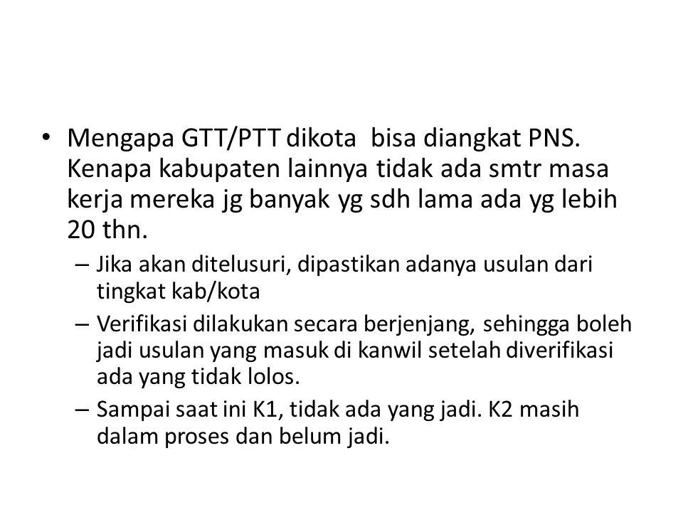 Mengapa GTT/PTT dikota bisa diangkat PNS.