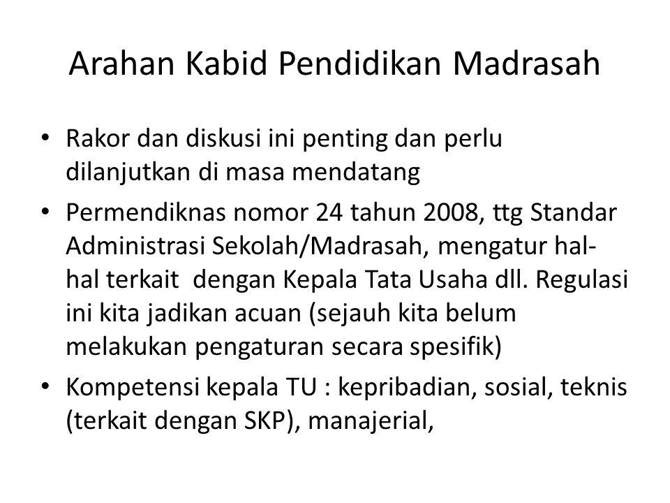 Arahan Kabid Pendidikan Madrasah Rakor dan diskusi ini penting dan perlu dilanjutkan di masa mendatang Permendiknas nomor 24 tahun 2008, ttg Standar Administrasi Sekolah/Madrasah, mengatur hal- hal terkait dengan Kepala Tata Usaha dll.