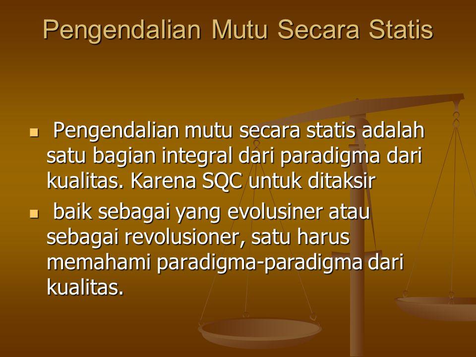 Pengendalian Mutu Secara Statis Pengendalian mutu secara statis adalah satu bagian integral dari paradigma dari kualitas. Karena SQC untuk ditaksir Pe