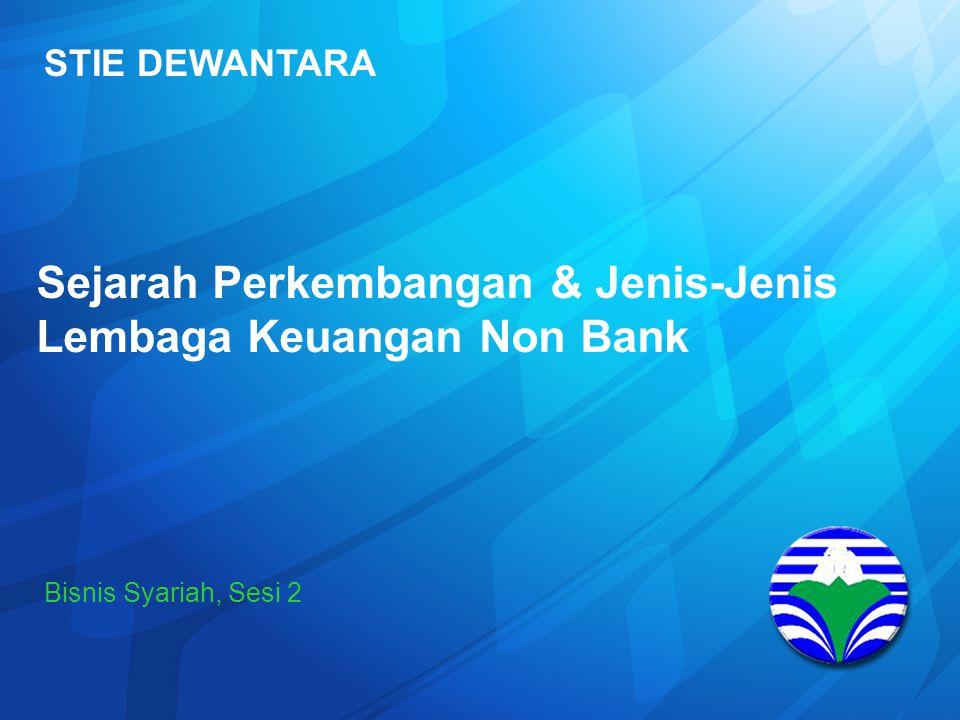 STIE DEWANTARA Sejarah Perkembangan Lembaga Bisnis Syariah di Indonesia Awal tumbuh dalam bentuk bisnis bank Society Driven Tumbuh dari bawah Atas kehendak Masyarakat