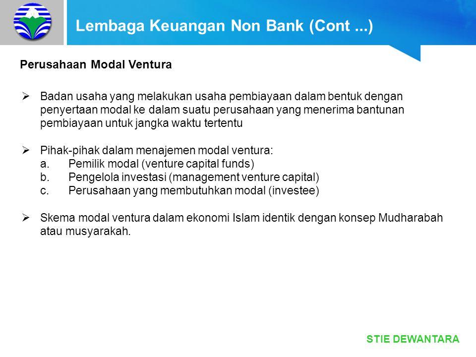 STIE DEWANTARA Lembaga Keuangan Non Bank (Cont...) Perusahaan Modal Ventura  Badan usaha yang melakukan usaha pembiayaan dalam bentuk dengan penyerta