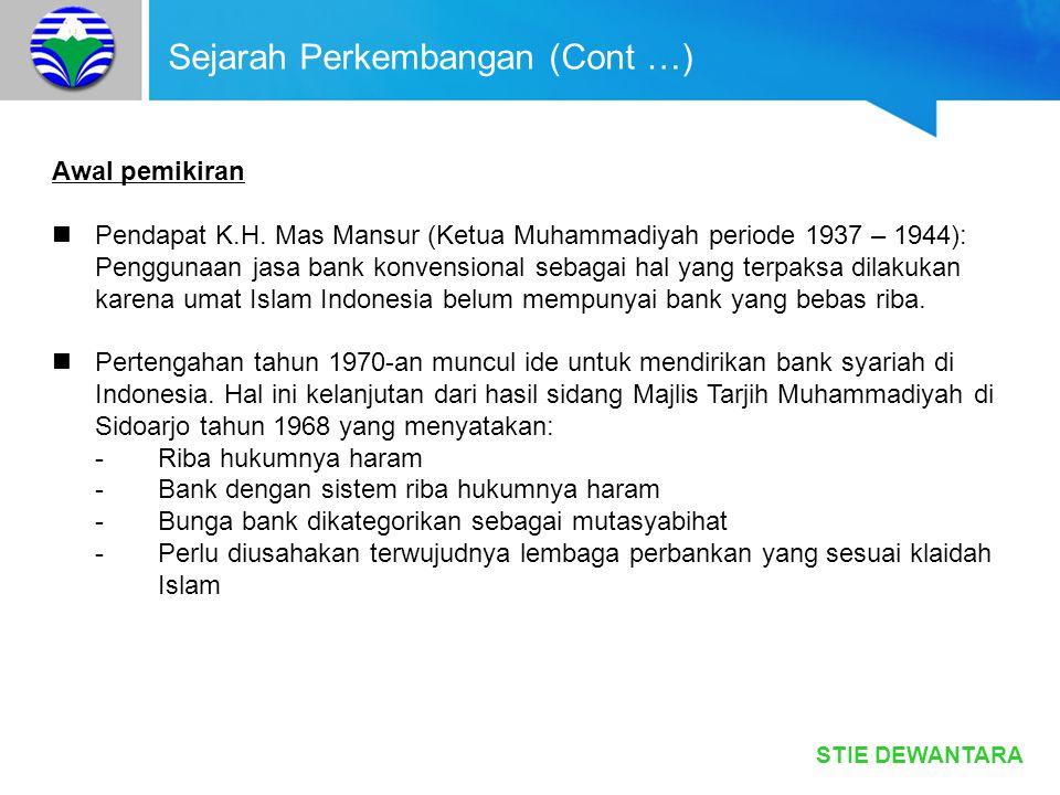 STIE DEWANTARA Sejarah Perkembangan (Cont …) Awal pemikiran (Cont...) Ide pendirian bank syariah terkendala: Dari segi ketentuan Konsep bagi hasil tidak dikenal dan diatur dalam UU Perbankan No.14 tahun 1967 Dari segi politis Konsep bank syariah berkonotasi ideologis yang berkaitan dengan konsep negara Islam dan itu tidak dikehendaki oleh pemerintah yang menganut konsep negara Indonesia bukanlah negara agama