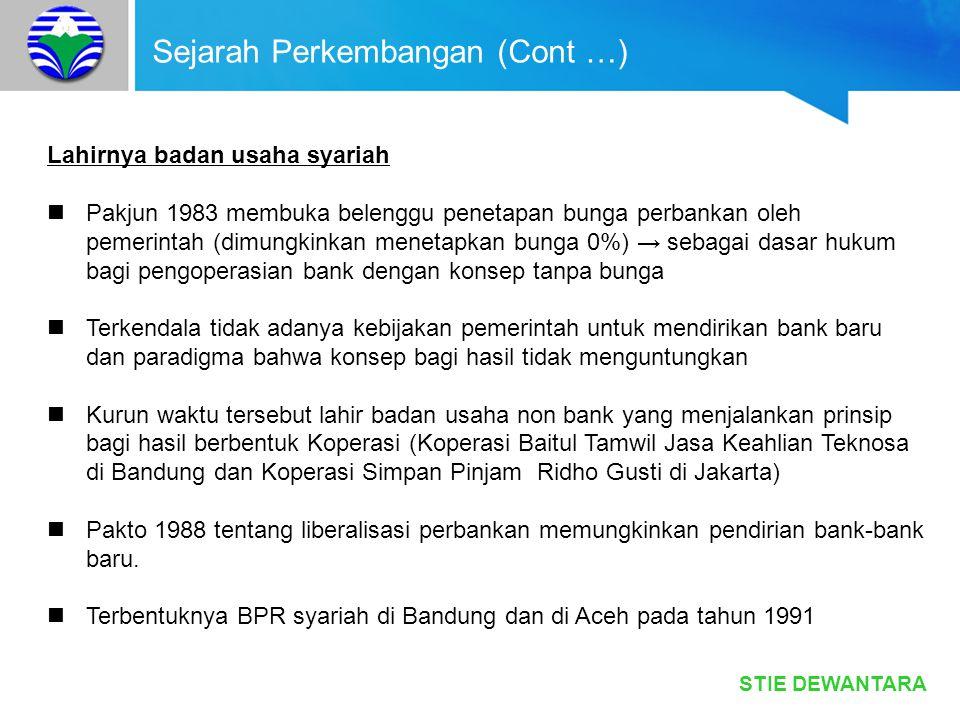 STIE DEWANTARA Sejarah Perkembangan (Cont …) Terbentuknya bank umum syariah Kebutuhan akan adanya sistem hukum ekonomi yang sesuai dengan nilai-nilai dan prinsip Islam secara yuridis mulai diatur dalam Undang-Undang nomor 7 tahun 1992 tentang Perbankan.