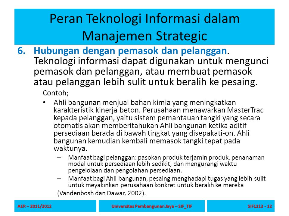 Peran Teknologi Informasi dalam Manajemen Strategic 6.Hubungan dengan pemasok dan pelanggan. Teknologi informasi dapat digunakan untuk mengunci pemaso