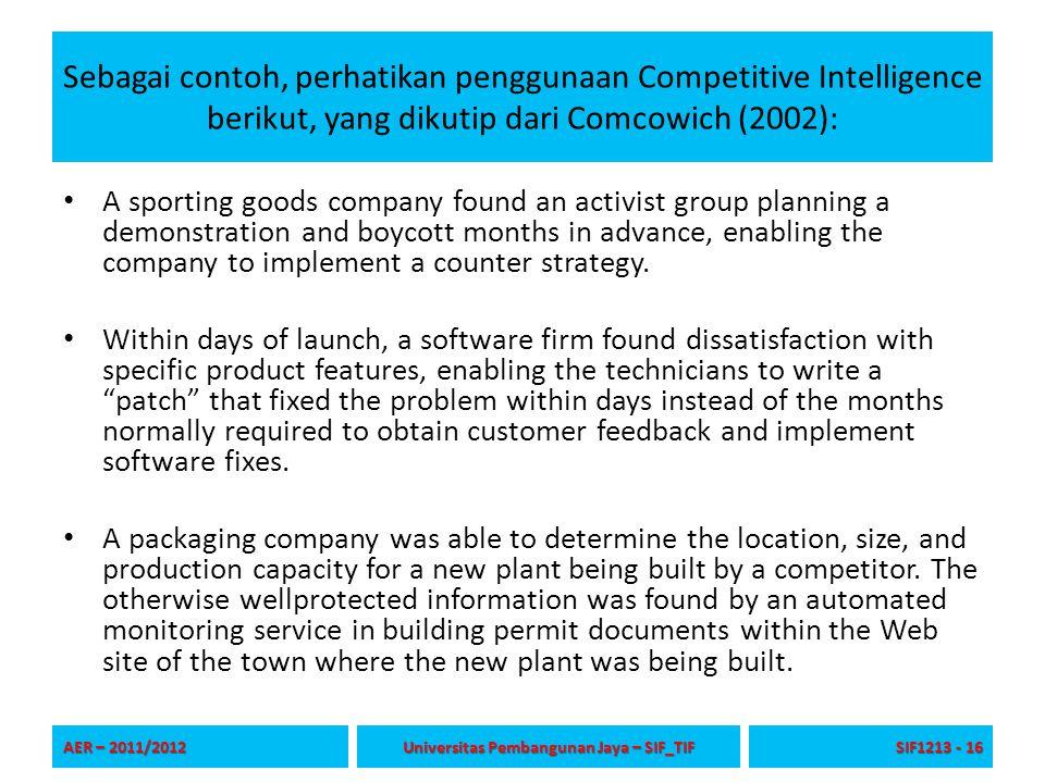 Sebagai contoh, perhatikan penggunaan Competitive Intelligence berikut, yang dikutip dari Comcowich (2002): A sporting goods company found an activist