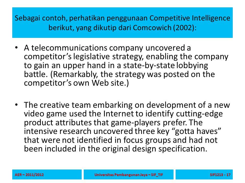 Sebagai contoh, perhatikan penggunaan Competitive Intelligence berikut, yang dikutip dari Comcowich (2002): A telecommunications company uncovered a c