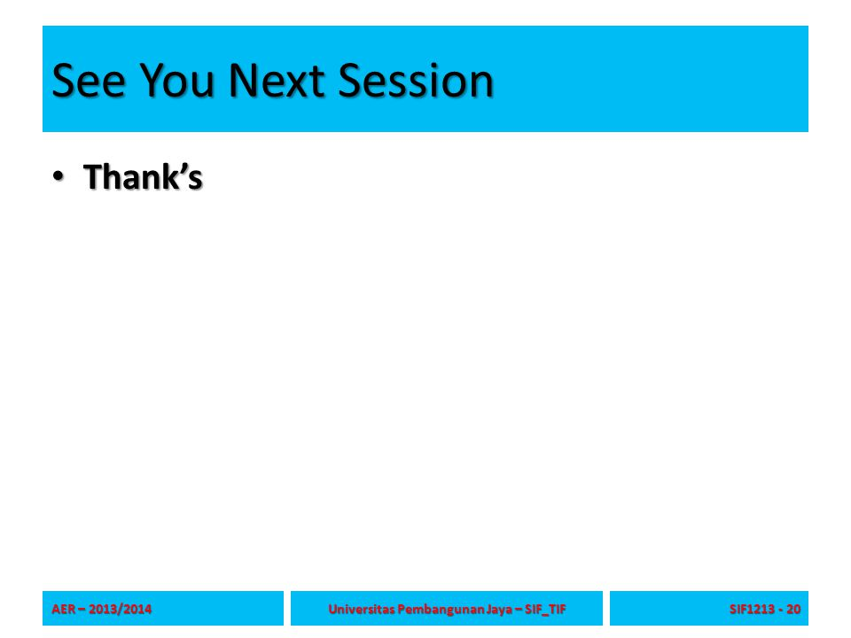 See You Next Session Thank's Thank's AER – 2013/2014 Universitas Pembangunan Jaya – SIF_TIF SIF1213 - 20