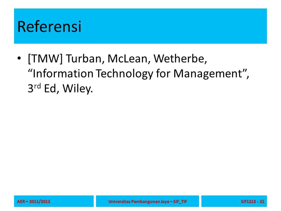 """Referensi [TMW] Turban, McLean, Wetherbe, """"Information Technology for Management"""", 3 rd Ed, Wiley. AER – 2011/2012 Universitas Pembangunan Jaya – SIF_"""