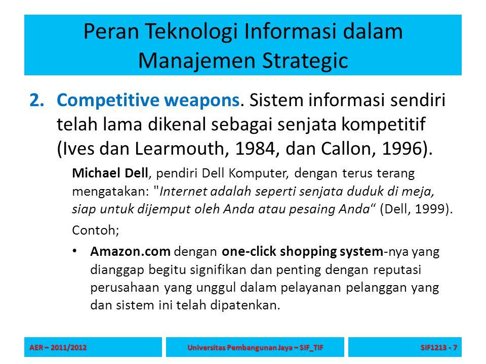Peran Teknologi Informasi dalam Manajemen Strategic 2.Competitive weapons. Sistem informasi sendiri telah lama dikenal sebagai senjata kompetitif (Ive