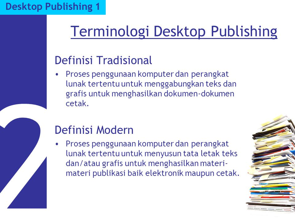 Terminologi Desktop Publishing 2 Desktop Publishing 1 Definisi Tradisional Proses penggunaan komputer dan perangkat lunak tertentu untuk menggabungkan