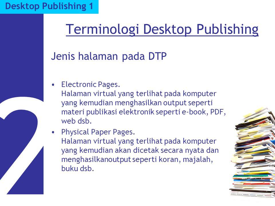 Terminologi Desktop Publishing Jenis halaman pada DTP Electronic Pages. Halaman virtual yang terlihat pada komputer yang kemudian menghasilkan output