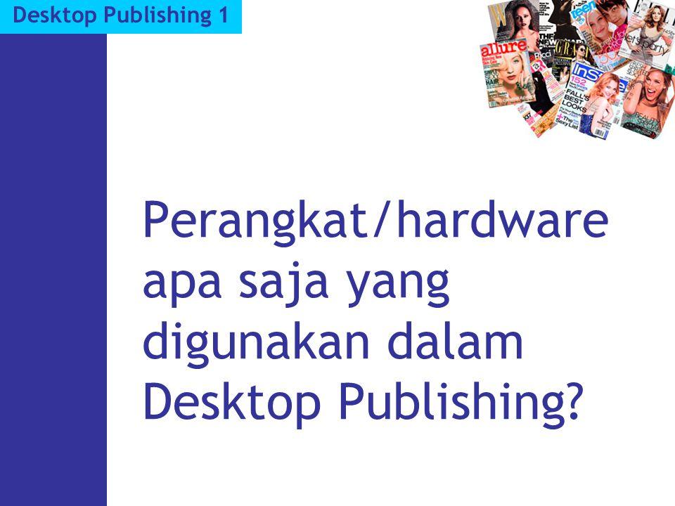 Perangkat/hardware apa saja yang digunakan dalam Desktop Publishing?