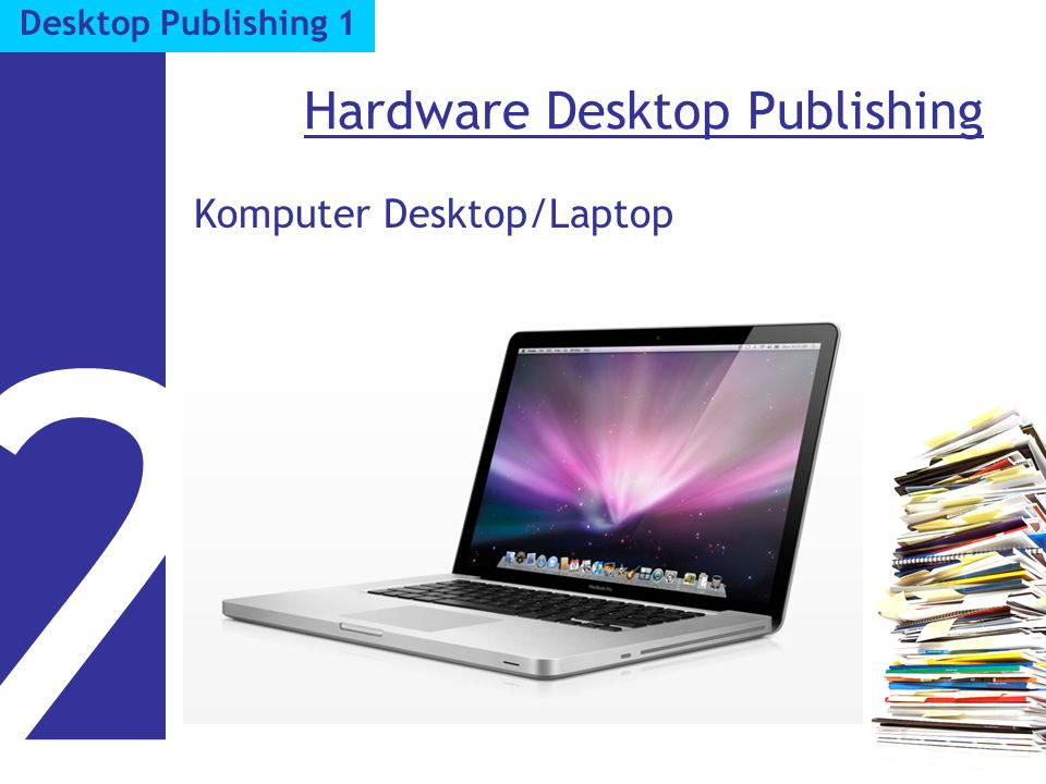 Hardware Desktop Publishing Komputer Desktop/Laptop 2 Desktop Publishing 1
