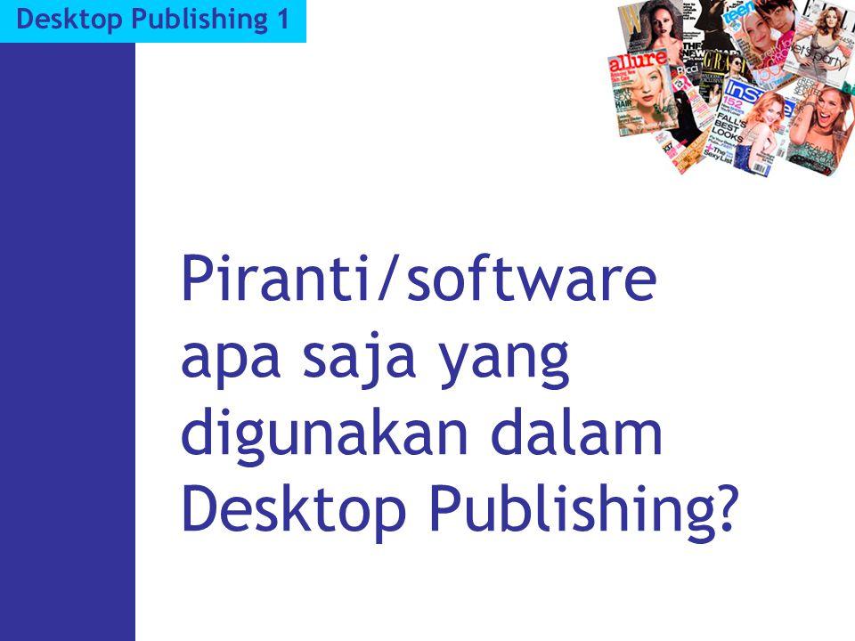 Piranti/software apa saja yang digunakan dalam Desktop Publishing?