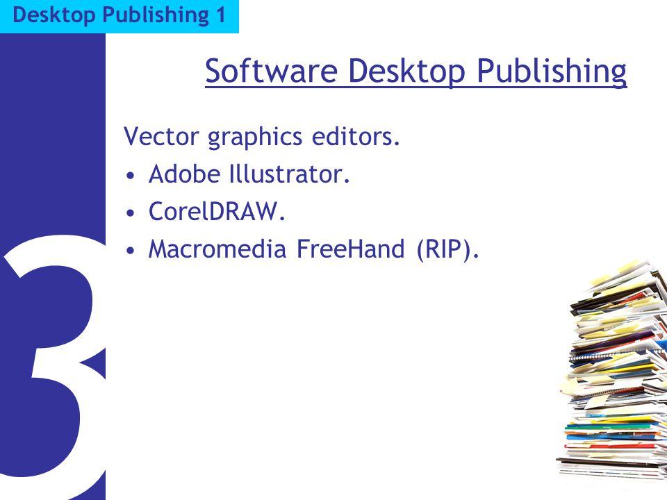 Software Desktop Publishing Vector graphics editors. Adobe Illustrator. CorelDRAW. Macromedia FreeHand (RIP). 3 Desktop Publishing 1
