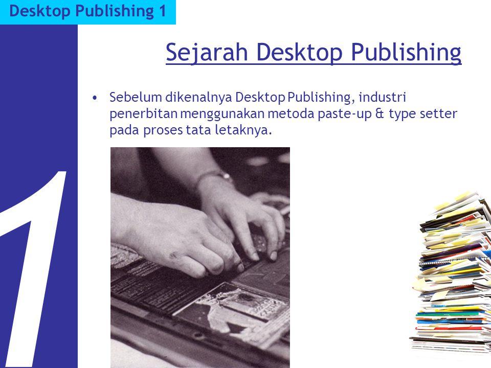 Sejarah Desktop Publishing Sebelum dikenalnya Desktop Publishing, industri penerbitan menggunakan metoda paste-up & type setter pada proses tata letak