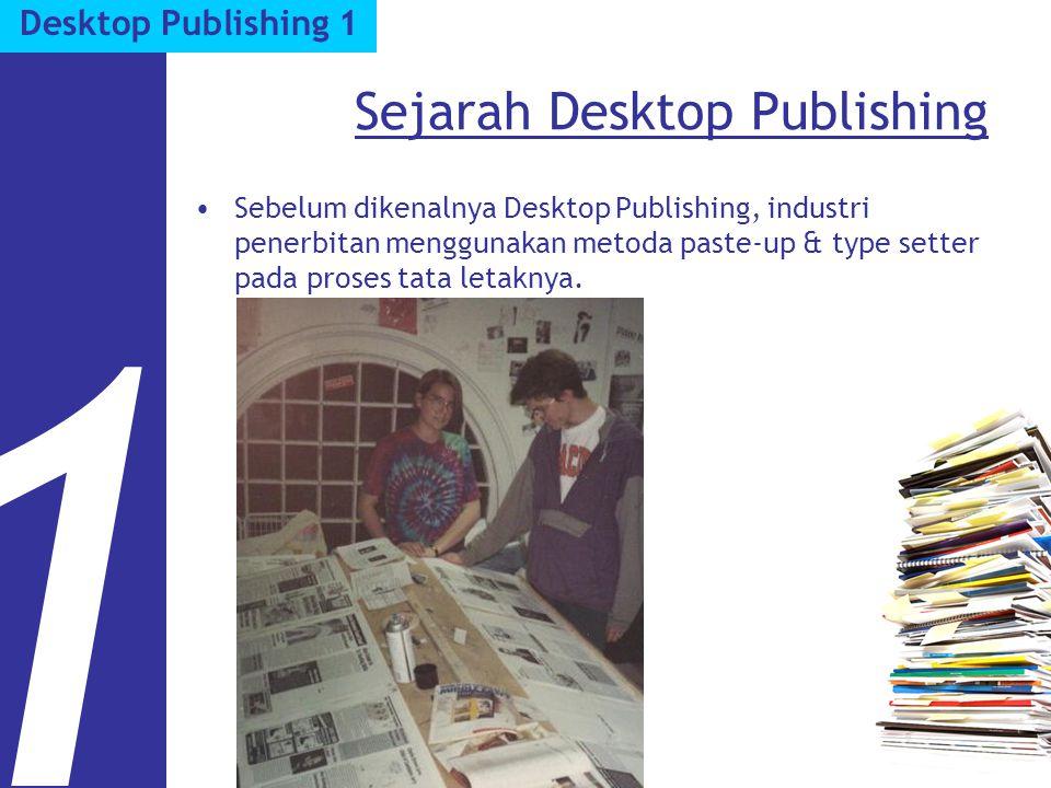 Sejarah Desktop Publishing Sebelum dikenalnya Desktop Publishing, industri penerbitan menggunakan metoda paste-up & type setter pada proses tata letaknya.