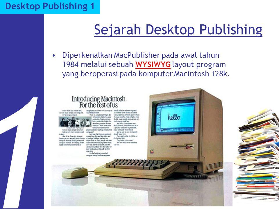Sejarah Desktop Publishing Diperkenalkan MacPublisher pada awal tahun 1984 melalui sebuah WYSIWYG layout program yang beroperasi pada komputer Macinto