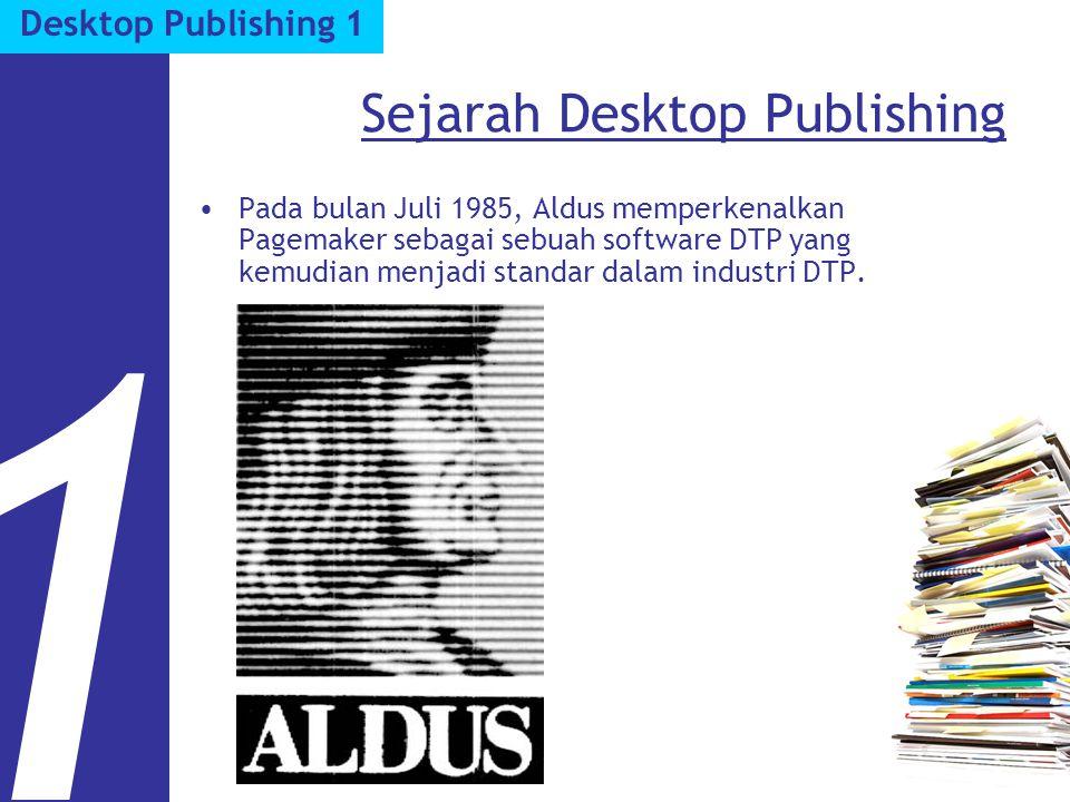 Sejarah Desktop Publishing Pada bulan Juli 1985, Aldus memperkenalkan Pagemaker sebagai sebuah software DTP yang kemudian menjadi standar dalam industri DTP.