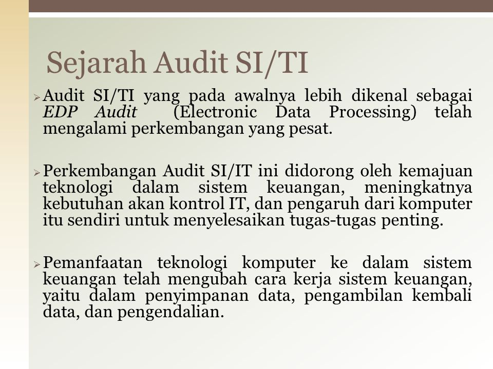  Audit SI/TI yang pada awalnya lebih dikenal sebagai EDP Audit (Electronic Data Processing) telah mengalami perkembangan yang pesat.  Perkembangan A