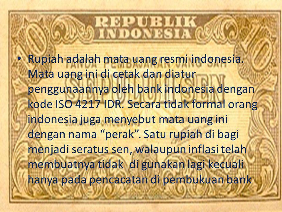Rupiah adalah mata uang resmi indonesia. Mata uang ini di cetak dan diatur penggunaannya oleh bank indonesia dengan kode ISO 4217 IDR. Secara tidak fo