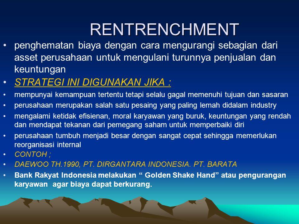 RENTRENCHMENT penghematan biaya dengan cara mengurangi sebagian dari asset perusahaan untuk mengulani turunnya penjualan dan keuntungan STRATEGI INI D