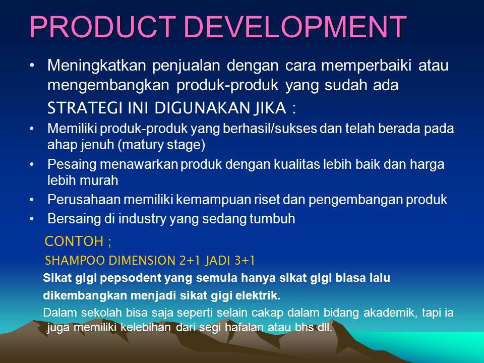 PRODUCT DEVELOPMENT Meningkatkan penjualan dengan cara memperbaiki atau mengembangkan produk-produk yang sudah ada STRATEGI INI DIGUNAKAN JIKA : Memil