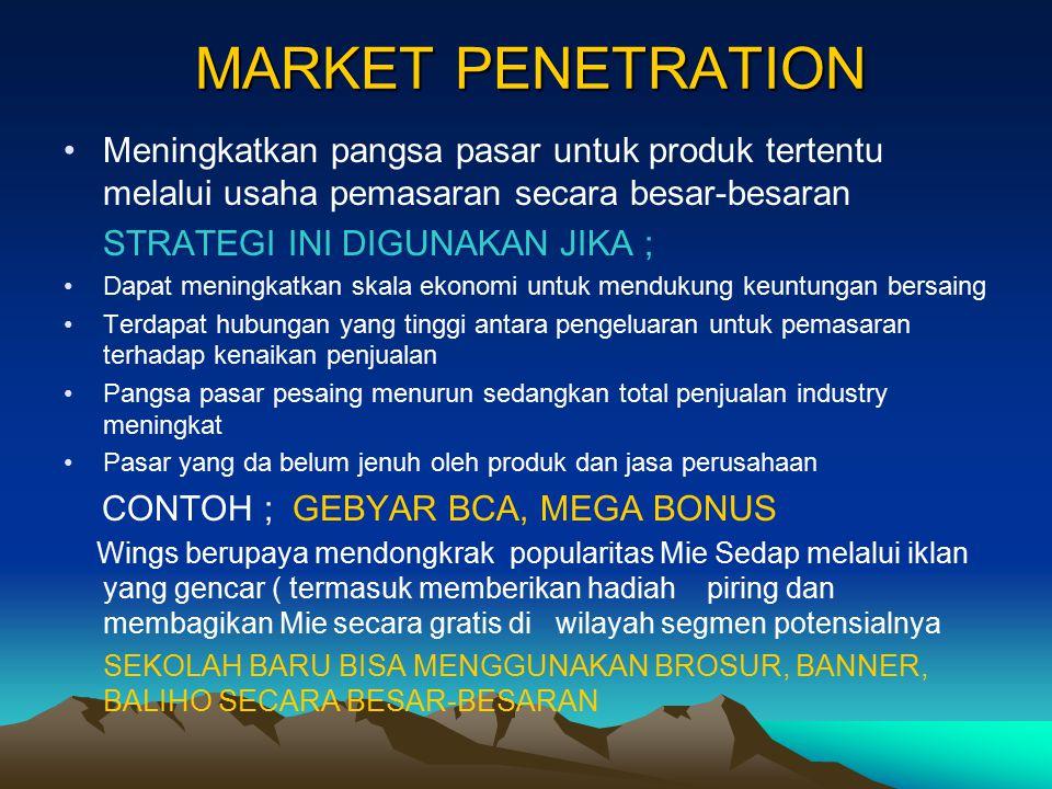 MARKET PENETRATION Meningkatkan pangsa pasar untuk produk tertentu melalui usaha pemasaran secara besar-besaran STRATEGI INI DIGUNAKAN JIKA ; Dapat me