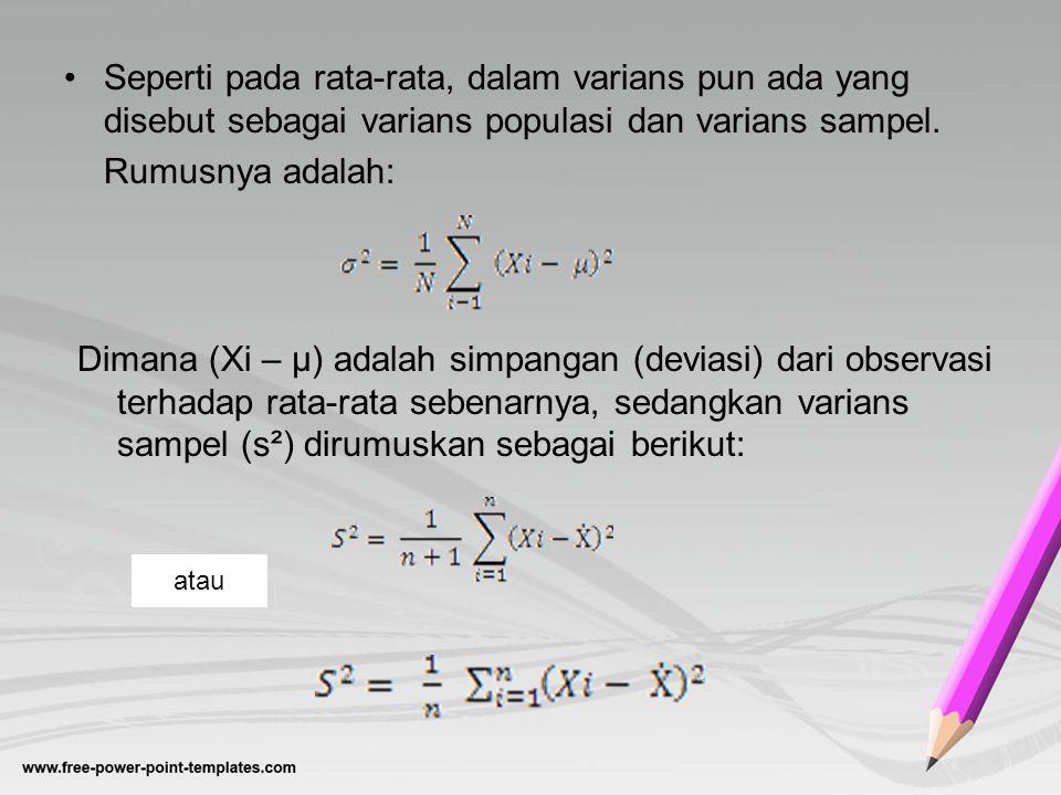 Seperti pada rata-rata, dalam varians pun ada yang disebut sebagai varians populasi dan varians sampel. Rumusnya adalah: Dimana (Xi – μ) adalah simpan