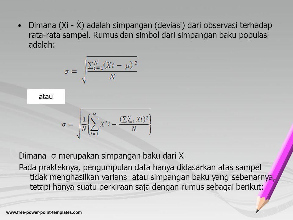 Catatan: S = simpangan baku perkiraan (s perkiraan dari σ) / simpangan baku sampel Bisa ditunjukkan secara statistik matematis jika pembaginya (penyebutnya n-1, E ( S²) = σ², artinya S² unbiaset estimator dari σ², sehigga dalam prakteknya dalam digunakan rumus berikut atau