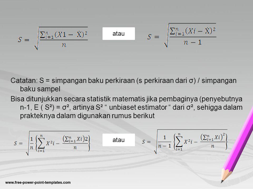 Catatan: S = simpangan baku perkiraan (s perkiraan dari σ) / simpangan baku sampel Bisa ditunjukkan secara statistik matematis jika pembaginya (penyeb