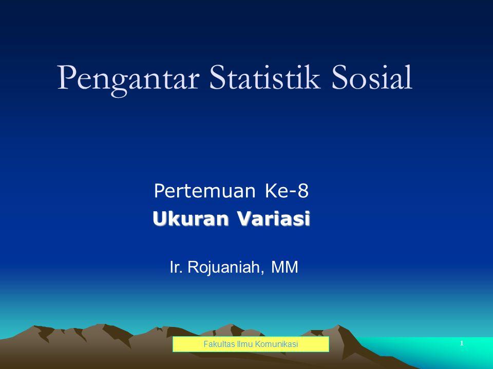 Jurusan Ilmu Administrasi Bisnis - UPNVY1 Ir. Rojuaniah, MM Pertemuan Ke-8 Ukuran Variasi Pengantar Statistik Sosial Fakultas Ilmu Komunikasi