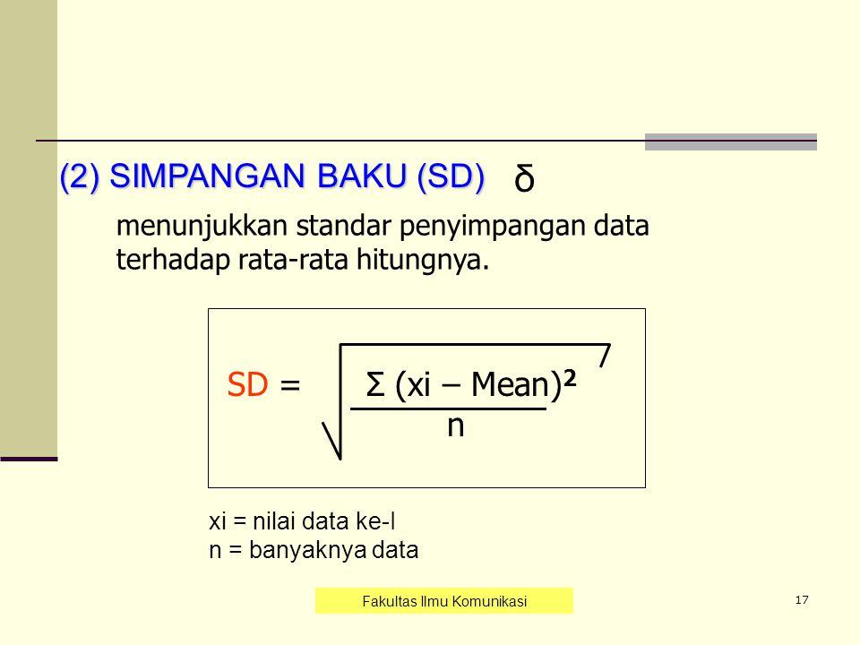 17 (2) SIMPANGAN BAKU (SD) menunjukkan standar penyimpangan data terhadap rata-rata hitungnya. SD = Σ (xi – Mean) 2 n δ xi = nilai data ke-I n = banya