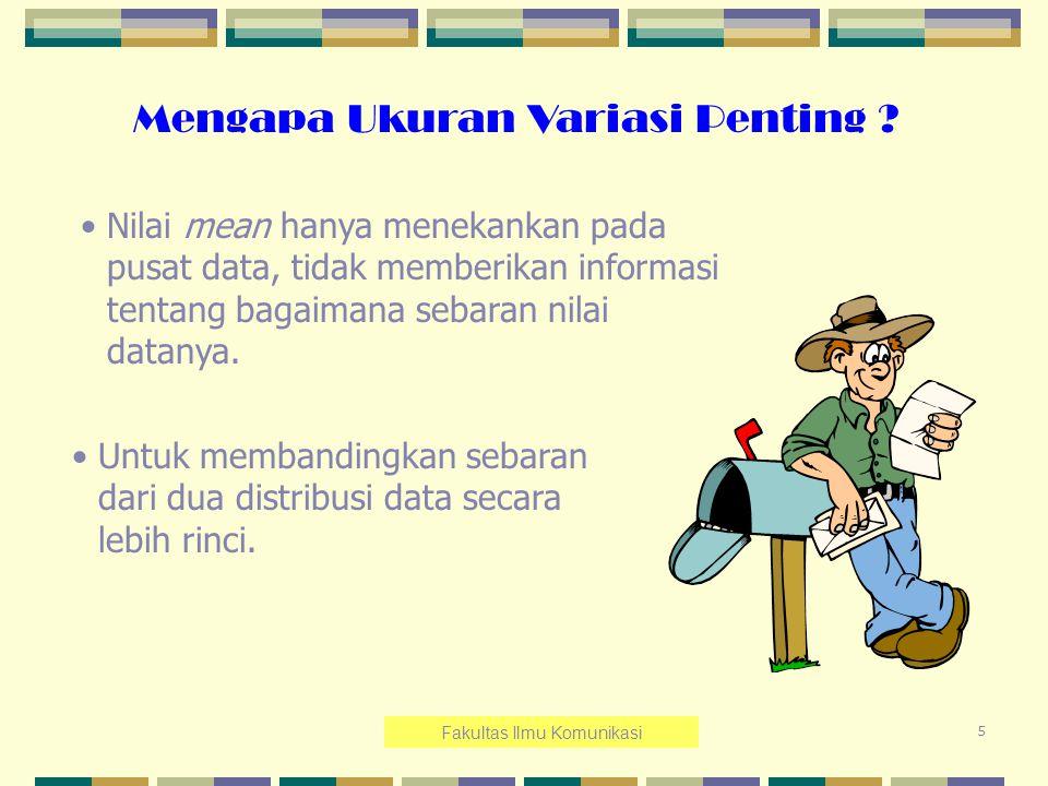 5 Mengapa Ukuran Variasi Penting ? Nilai mean hanya menekankan pada pusat data, tidak memberikan informasi tentang bagaimana sebaran nilai datanya. Un