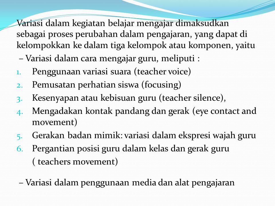 Variasi dalam kegiatan belajar mengajar dimaksudkan sebagai proses perubahan dalam pengajaran, yang dapat di kelompokkan ke dalam tiga kelompok atau k