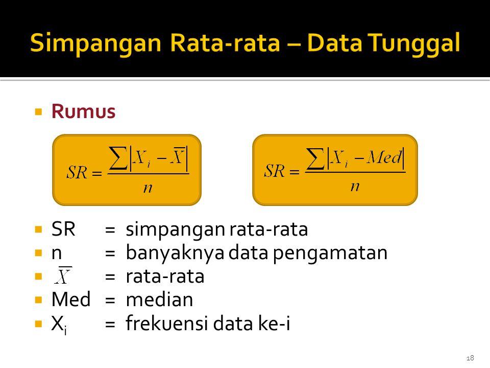  Rumus  SR=simpangan rata-rata  n=banyaknya data pengamatan  =rata-rata  Med=median  X i =frekuensi data ke-i 18