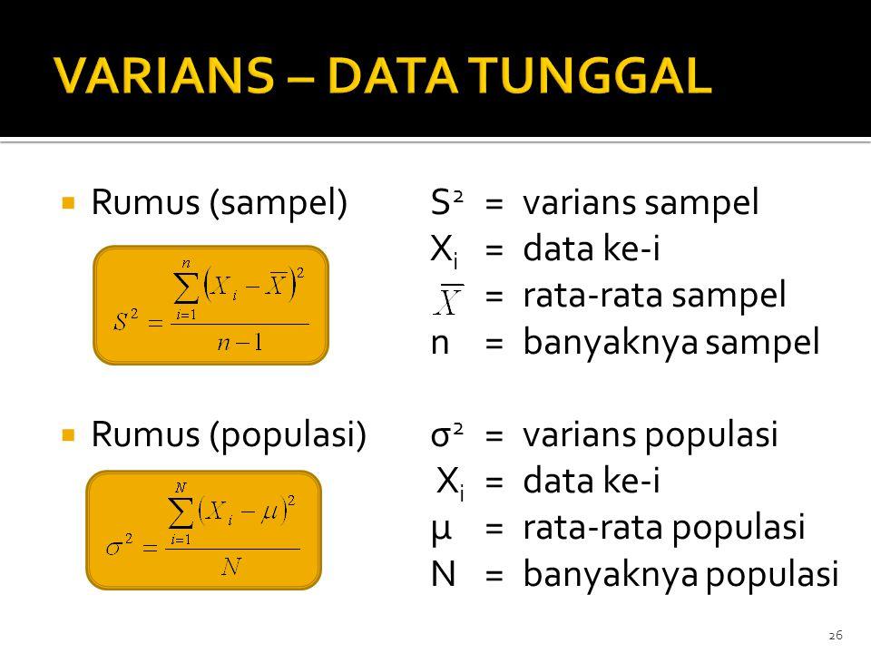  Rumus (sampel)S 2 =varians sampel X i =data ke-i =rata-rata sampel n=banyaknya sampel  Rumus (populasi)σ 2 =varians populasi X i =data ke-i μ=rata-