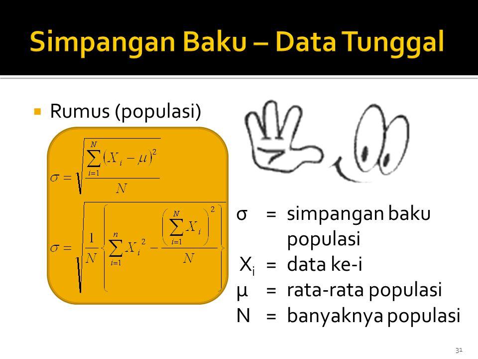 31  Rumus (populasi) σ=simpangan baku populasi X i =data ke-i μ=rata-rata populasi N=banyaknya populasi