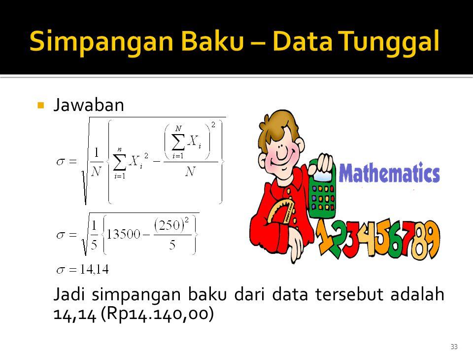  Jawaban Jadi simpangan baku dari data tersebut adalah 14,14 (Rp14.140,00) 33