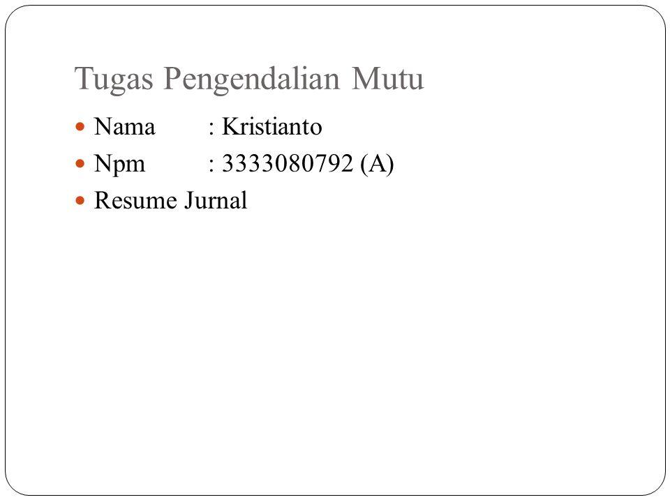 Tugas Pengendalian Mutu Nama: Kristianto Npm: 3333080792 (A) Resume Jurnal