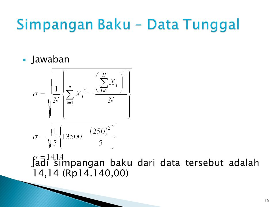  Jawaban Jadi simpangan baku dari data tersebut adalah 14,14 (Rp14.140,00) 16