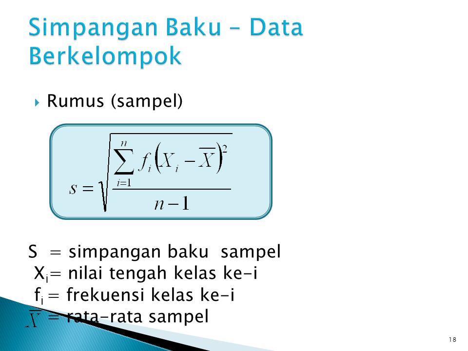  Rumus (sampel) S = simpangan baku sampel X i = nilai tengah kelas ke-i f i = frekuensi kelas ke-i = rata-rata sampel 18