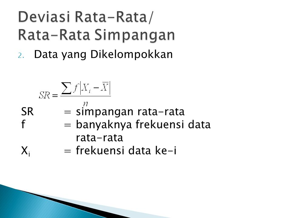2. Data yang Dikelompokkan SR=simpangan rata-rata f=banyaknya frekuensi data rata-rata X i =frekuensi data ke-i