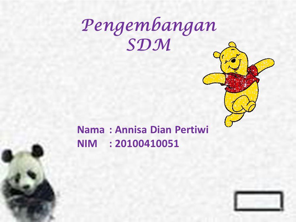 Pengembangan SDM Nama : Annisa Dian Pertiwi NIM : 20100410051