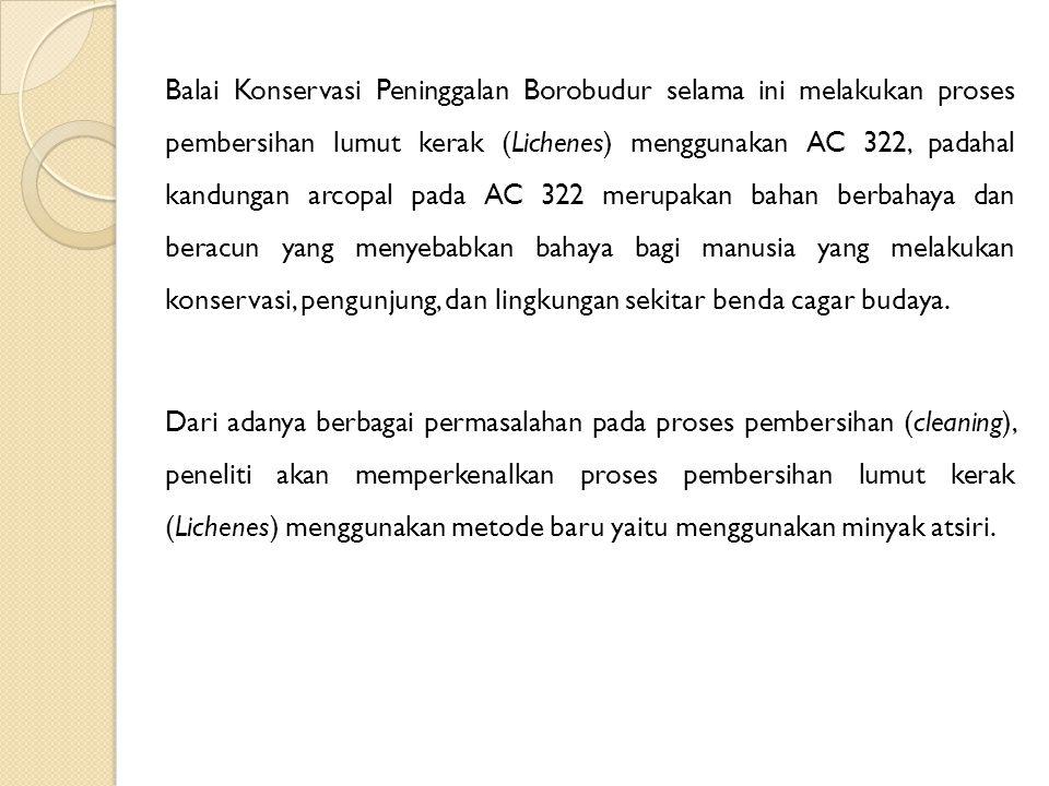 Balai Konservasi Peninggalan Borobudur selama ini melakukan proses pembersihan lumut kerak (Lichenes) menggunakan AC 322, padahal kandungan arcopal pa