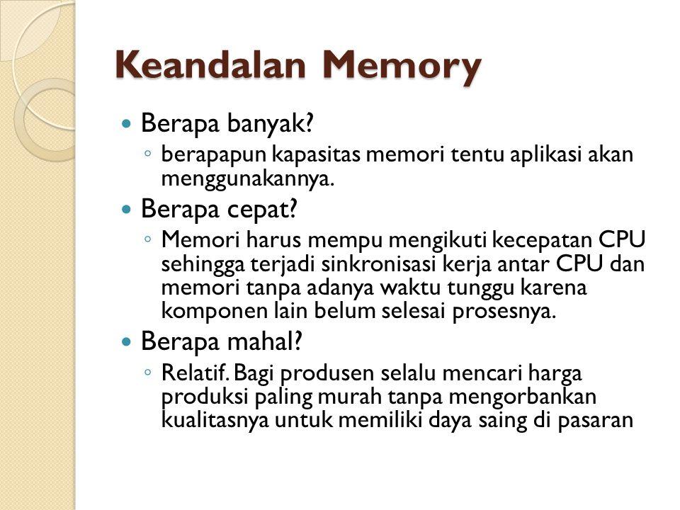 Keandalan Memory Berapa banyak.◦ berapapun kapasitas memori tentu aplikasi akan menggunakannya.