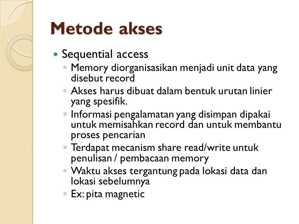 Metode akses Sequential access ◦ Memory diorganisasikan menjadi unit data yang disebut record ◦ Akses harus dibuat dalam bentuk urutan linier yang spesifik.